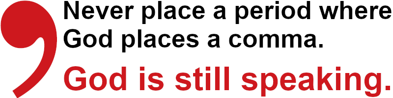 Never place period where God places a comma. God is still speaking.